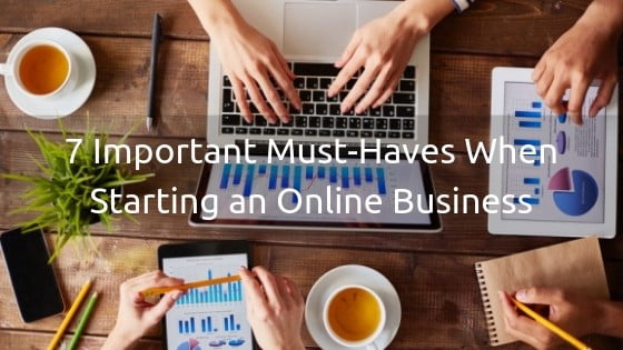 7 Important Must-Haves When Starting an Online Business