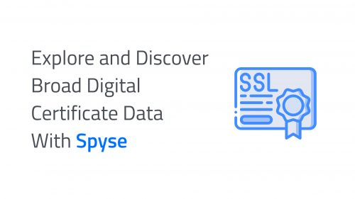 Explore and Analyze Broad Digital Certificate Data With Spyse 1