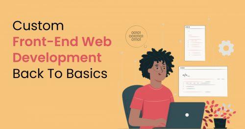 Custom Front-End Web Development: Back To Basics 1